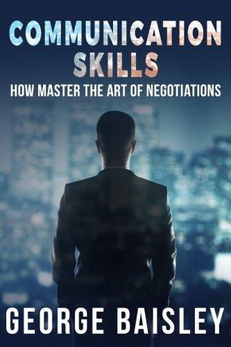 communication-skills-how-to-master-the-art-of-negotiations-communication-skillssocial-skillscharismaconversationbody-languageconfidencepublic-speaking-volume-3