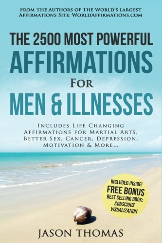 affirmation-the-2500-most-powerful-affirmations-for-men-illnesses-includes-life-changing-affirmations-for-martial-arts-better-sex-cancer-depression-motivation-more