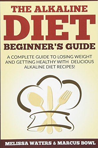 alkaline-diet-the-alkaline-diet-beginners-guide-a-complete-guide-to-losing-weight-and-getting-healthy-with-delicious-alkaline-diet-recipes