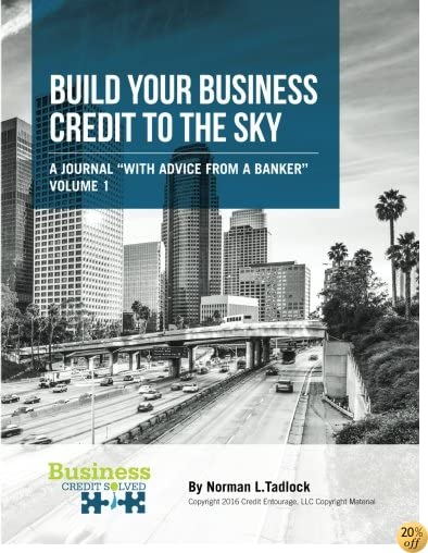 Build Your Business Credit To The Sky: A Journal with advice from a Banker