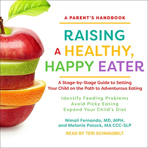 raising-a-healthy-happy-eater-a-parents-handbook-a-stage-by-stage-guide-to-setting-your-child-on-the-path-to-adventurous-eating