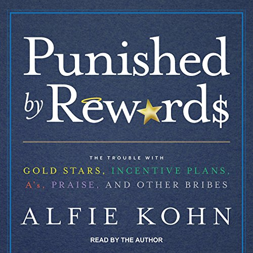 punished-by-rewards-the-trouble-with-gold-stars-incentive-plans-as-praise-and-other-bribes