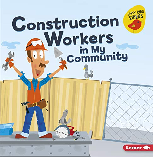 construction-workers-in-my-community-meet-a-community-helper-early-bird-stories