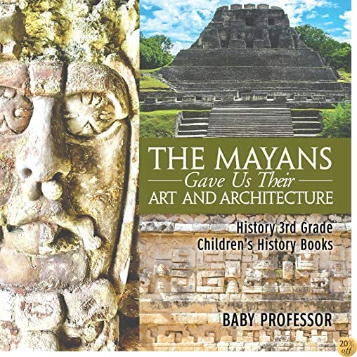 The Mayans Gave Us Their Art and Architecture - History 3rd Grade