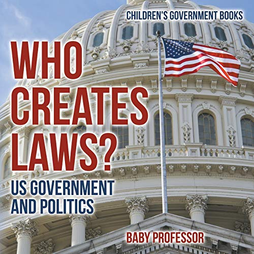 who-creates-laws-us-government-and-politics-childrens-government-books