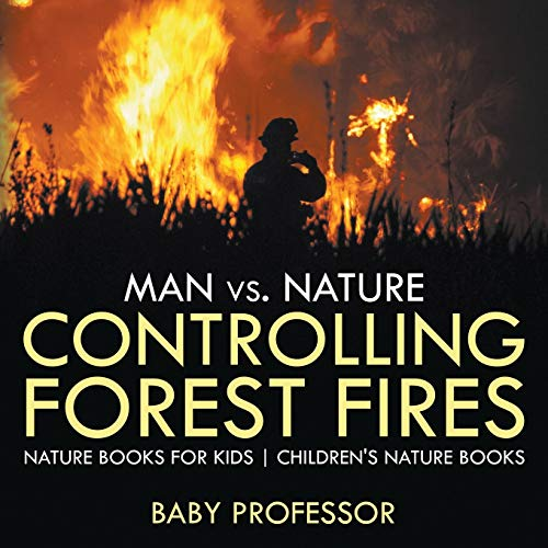 man-vs-nature-controlling-forest-fires-nature-books-for-kids-childrens-nature-books