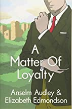 A Matter of Loyalty by Anselm Audley