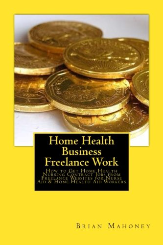 home-health-business-freelance-work-how-to-get-home-health-nursing-contract-jobs-from-freelance-websites-for-nurse-aid-home-health-aid-workers