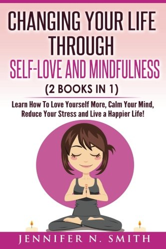 self-love-changing-your-life-through-self-love-and-mindfulness-2-books-in-1-learn-how-to-love-yourself-more-calm-your-mind-reduce-your-stress-and-live-a-happier-life