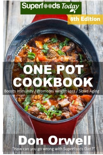 one-pot-cookbook-170-one-pot-meals-dump-dinners-recipes-quick-easy-cooking-recipes-antioxidants-phytochemicals-soups-stews-and-chilis-whole-foods-diets-gluten-free-cooking-volume-2