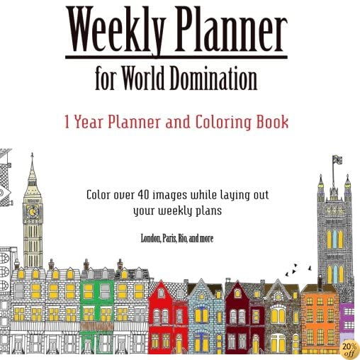 Weekly Planner for World Domination: One Year Weekly Planner and Coloring Book: Weekly Planner with Over 40 Coloring Images from Cities Around the ... Rio, Montreal, Amsterdam, Cairo, Dublin,