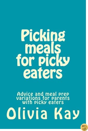Picking meals for picky eaters: Advice and meal prep variations for parents with picky eaters
