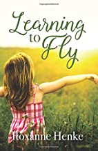 Learning to Fly by Roxanne Henke