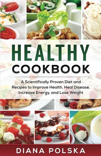 healthy-cookbook-a-scientifically-proven-diet-and-recipes-to-improve-health-heal-disease-increase-energy-and-lose-weight