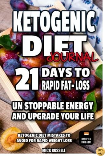 Ketogenic Diet Journal 21 days to Rapid fat loss Ketogenic Diet: Unstoppable energy and upgrade your life, Ketogenic diet mistakes to avoid for rapid weight loss (Volume 6)