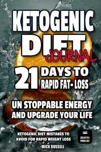 ketogenic-diet-journal-21-days-to-rapid-fat-loss-ketogenic-diet-unstoppable-energy-and-upgrade-your-life-ketogenic-diet-mistakes-to-avoid-for-rapid-weight-loss-volume-7