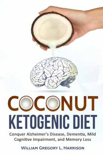 coconut-ketogenic-diet-conquering-alzheimers-disease-dementia-mild-cognitive-impairment-and-memory-loss-ketogenic-diet-alzheimers-disease-dementia-coconut-volume-1