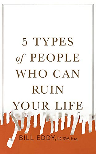5-types-of-people-who-can-ruin-your-life-identifying-and-dealing-with-narcissists-sociopaths-and-other-high-conflict-personalities