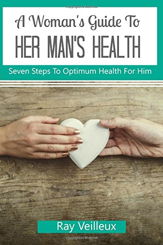 a-womens-guide-to-her-mans-health-seven-simple-steps-to-optimum-health-for-him