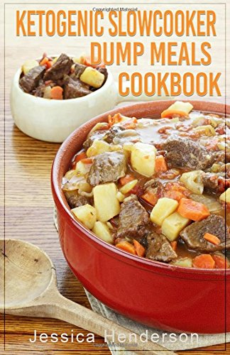 ketogenic-slow-cooker-dump-meals-cookbook-simple-delicious-low-carb-slow-cooker-dump-meals-recipes-to-lose-weight