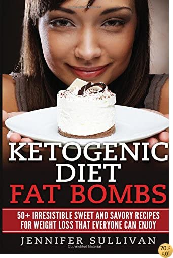 TKetogenic Diet Fat Bombs: 50+ Irresistible Sweet and Savory Recipes for Weight Loss that Everyone Can Enjoy