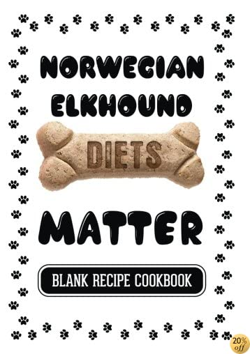 TNorwegian Elkhound Diets Matter: Recipe Book For Dogs, Blank Recipe Cookbook, 7 x 10, 100 Blank Recipe Pages