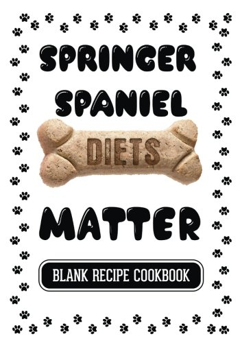 springer-spaniel-diets-matter-dog-treats-grain-free-cookbook-blank-recipe-cookbook-7-x-10-100-blank-recipe-pages