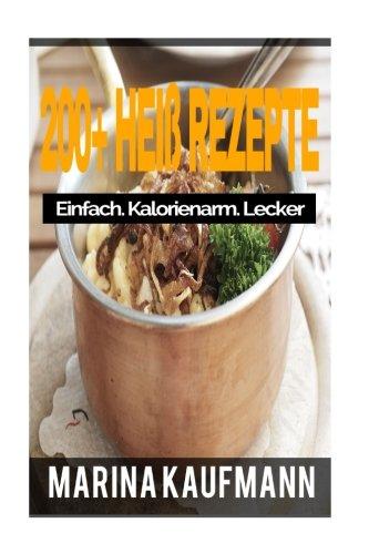 200-hei-rezepte-einfach-kalorienarm-lecker-auflufe-dressing-high-protein-rezepte-sfte-smoothies-low-carb-rezepte-nudelgerichte-reisgerichte-german-edition