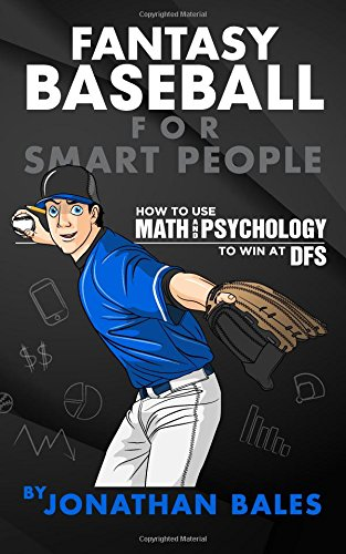fantasy-baseball-for-smart-people-how-to-use-math-and-psychology-to-win-at-dfs