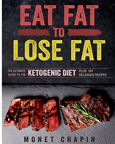 eat-fat-to-lose-fat-the-ultimate-guide-to-the-ketogenic-diet-plus-101-delicious-recipes