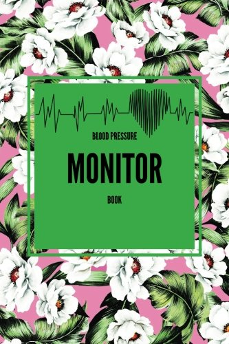 blood-pressure-monitor-book-floral-portable-6-x-9-blood-pressure-log-60-undated-pages-not-with-daily-notes-multiple-readings-a-day-pressure-with-confidence-health-volume-1