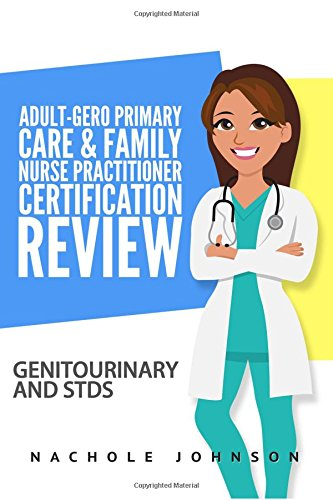adult-gero-primary-care-and-family-nurse-practitioner-certification-review-genitourinary-and-stds-volume-6