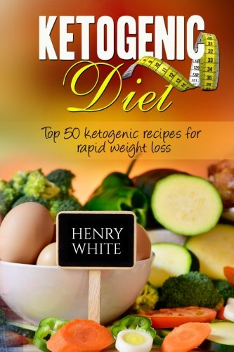 ketogenic-diet-top-50-ketogenic-recipes-for-rapid-weight-loss-what-is-the-ketogenic-diet-how-does-the-ketogenic-diet-necessitate-weight-loss