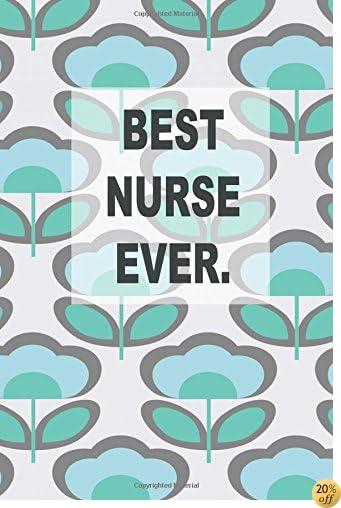 Best Nurse Ever: nurse notebook, nursing journal, 150 lined pages,