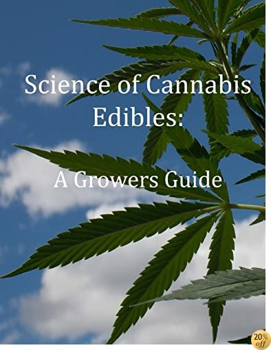 Science of Cannabis Edibles: A Growers Guide: A Growers Guide (Volume 3)