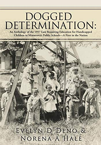 dogged-determination-an-anthology-of-the-1957-law-requiring-education-for-handicapped-children-in-minnesotas-public-schools-a-first-in-the-nation