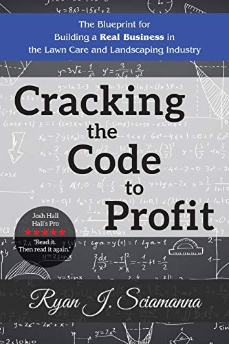 cracking-the-code-to-profit-the-blueprint-for-building-a-real-business-in-the-lawn-care-and-landscaping-industry