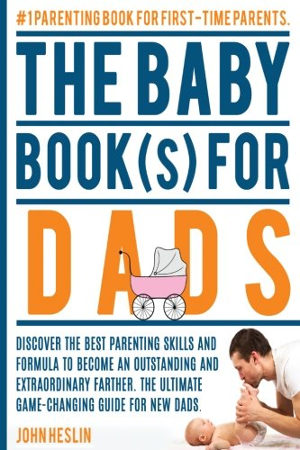 the-baby-books-for-dadsdiscover-the-best-parenting-skills-and-formula-to-become-an-outstanding-and-extraordinary-farther-the-ultimate-game-changing-baby-bookparenting-books-best-sellers