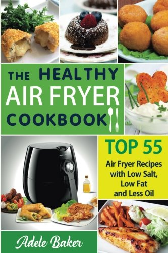 the-healthy-air-fryer-cookbook-top-55-air-fryer-recipes-with-low-salt-low-fat-and-less-oil-air-fryer-cookbook-air-fryer-recipes-book-air-fryer-recipes-cookbook-air-fryer-cookbook-book