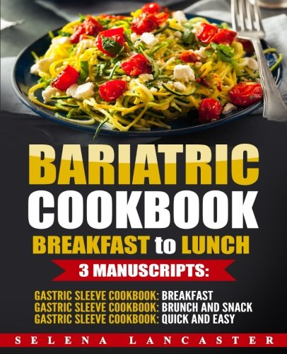 bariatric-cookbook-breakfast-to-lunch-bundle-3-manuscripts-in-1-120-delicious-bariatric-friendly-low-carb-low-sugar-low-fat-high-protein-recipes-for-post-weight-loss-surgery-diet