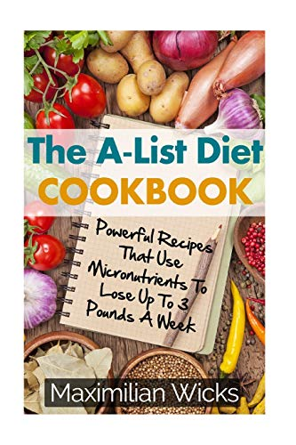 the-a-list-diet-cookbook-powerful-recipes-that-use-micronutrients-to-lose-up-to-3-pounds-a-week