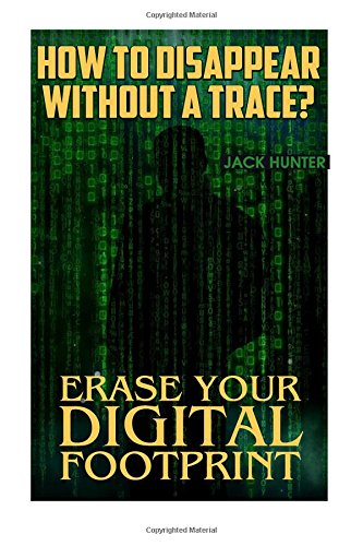 how-to-disappear-without-a-trace-erase-your-digital-footprint-survival-guide-survival-gear-survival-books