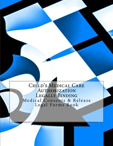 childs-medical-care-authorization-legally-binding-medical-consents-release-legal-forms-book
