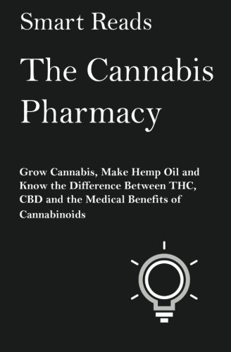 the-cannabis-pharmacy-grow-cannabis-make-hemp-oil-and-know-the-difference-between-thc-cbd-and-the-medical-benefits-of-cannabinoids