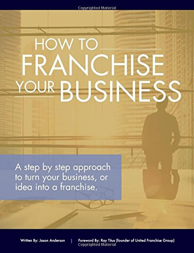 how-to-franchise-your-business-a-step-by-step-approach-to-turn-your-business-or-idea-into-a-franchise