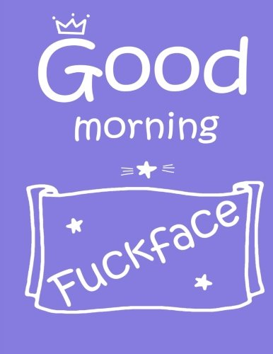 good-morning-fuckface-violet-not-journal-large-85-11-hand-lettering-not-daily-journal-workbook-notepad-diary-swear-word