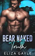 Bear Naked Truth by Eliza Gayle