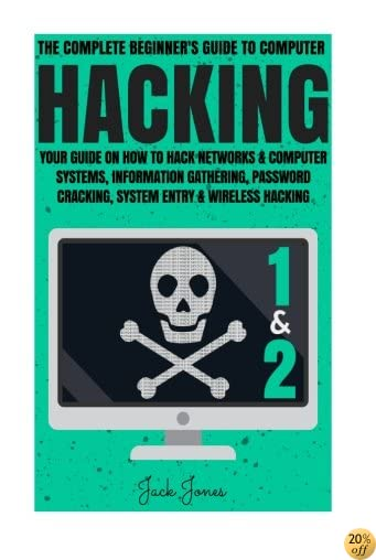 Hacking: The Complete Beginner's Guide To Computer Hacking: Your Guide On How To Hack Networks and Computer Systems, Information Gathering, Password ... Online anonymity, IP Address, Privacy)