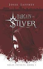 A Bargain in Silver (Solis Invicti) (Volume…
