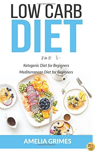 Low Carb Diet: 2 Manuscripts: Ketogenic Diet for Beginners & Mediterranean Diet for Beginners